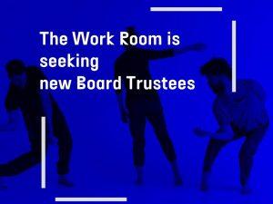 The Work Room is seeking new Board Trustees